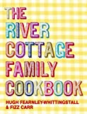 Hugh Fearnley-Whittingstall The River Cottage Family Cookbook