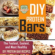 DIY Protein Bars: The Fastest, Easiest, and Most Healthy DIY Protein Bar Recipes (       UNABRIDGED) by DIY Made Easy Narrated by Ted Gitzke
