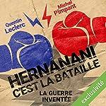 Hernanani - C'est la bataille : La guerre inventée | Michel Pimpant,Quentin Leclerc