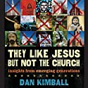 They Like Jesus but Not the Church: Insights from Emerging Generations (       UNABRIDGED) by Dan Kimball Narrated by Patrick Lawlor