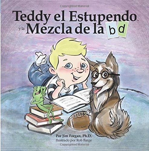 Teddy el Estupendo y la Mezcla de la b d: Volume 1 (La Serie Entendiendo Diferencias en Aprendizaje)