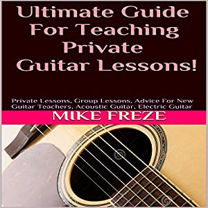 Ultimate Guide for Teaching Private Guitar Lessons! (Combined volumes one and two) Audiobook