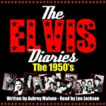 The Elvis Diaries - The 1950's | Aubrey Malone