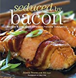 Seduced by Bacon: Recipes & Lore about America's Favorite Indulgence