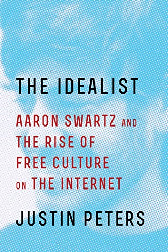 Download The Idealist: Aaron Swartz and the Rise of Free Culture on the Internet