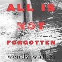 All Is Not Forgotten Hörbuch von Wendy Walker Gesprochen von: Dylan Baker
