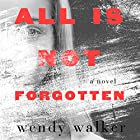 All Is Not Forgotten Audiobook by Wendy Walker Narrated by Dylan Baker