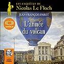 L'année du volcan (Les enquêtes de Nicolas Le Floch 11) | Livre audio Auteur(s) : Jean-François Parot Narrateur(s) : François d'Aubigny
