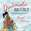 Diplomatic Baggage: The Adventures of a Trailing Spouse Audiobook by Brigid Keenan Narrated by Jane Copland