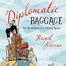 Diplomatic Baggage: The Adventures of a Trailing Spouse | Livre audio Auteur(s) : Brigid Keenan Narrateur(s) : Jane Copland