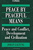Peace by Peaceful Means: Peace and Conflict, Development and Civilization (International Peace Research Institute, Oslo (PRIO)) (0803975112) by Galtung, Johan