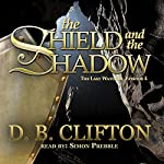 The Shield and the Shadow: The Last Watcher #4 | D. B. Clifton