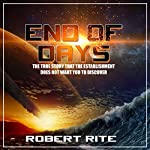 End of Days: The True Story That the Establishment Does Not Want You to Discover: Apocalypse, Book 1 | Robert Rite