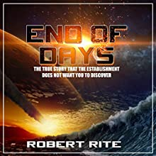End of Days: The True Story That the Establishment Does Not Want You to Discover: Apocalypse, Book 1 (       UNABRIDGED) by Robert Rite Narrated by Kevin Kollins
