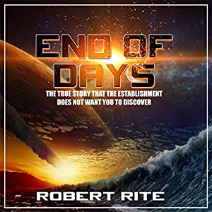 End of Days: The True Story That the Establishment Does Not Want You to Discover Audiobook