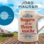 Bayern für die Hosentasche: Was Reiseführer verschweigen | Jörg Maurer