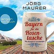 Bayern für die Hosentasche: Was Reiseführer verschweigen Hörbuch von Jörg Maurer Gesprochen von: Jörg Maurer
