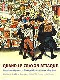 Quand le crayon attaque : images satiriques et opinion publique, en France 1814-1918
