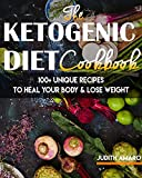Ketogenic Diet: The Ketogenic Diet Cookbook with 100+ Unique Recipes to Heal your Body & Lose Weight (ketogenic diet for beginners, keto diet, ketogenic ... loss, low carb diet, p) (English Edition)