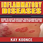 Inflammatory Diseases: Discover the Secrets for Successfully Treating Inflammatory Diseases That Teach You How to Reduce Those Symptoms Every Time Hörbuch von Kay Koonce Gesprochen von: Sharon O'Rourke