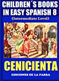 Children´s Books In Easy Spanish 8: Cenicienta (Spanish Reader For Kids Of All Ages!) (Spanish Edition)