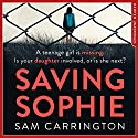 Saving Sophie: A gripping psychological thriller with a brilliant twist Audiobook by Sam Carrington Narrated by Antonia Beamish