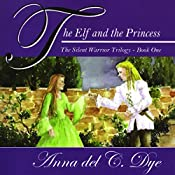 The Elf and The Princess: The Silent Warrior Trilogy, Book 1 | Anna del C. Dye