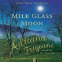 Milk Glass Moon: The Big Stone Gap Trilogy, Book 3 (       UNABRIDGED) by Adriana Trigiani Narrated by Adriana Trigiani