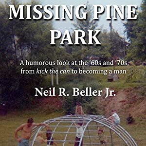Missing Pine Park: A Humorous Look at the '60s and '70s from 'Kick the Can' to Becoming a Man Audiobook