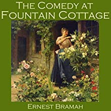 The Comedy at Fountain Cottage (       UNABRIDGED) by Ernest Bramah Narrated by Cathy Dobson