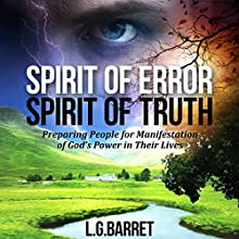 Spirit of Error Spirit of Truth: Preparing People for the Manifestation of God's Power in Their Lives Audiobook by L. G. Barrett Narrated by Robert Feifar