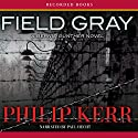 Field Gray: A Bernie Gunther Novel Audiobook by Philip Kerr Narrated by Paul Hecht