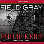 Field Gray: A Bernie Gunther Novel | Philip Kerr