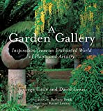 A Garden Gallery: Inspiration from an Enchanted World of Plants and Artistry (088192914X) by Little, George