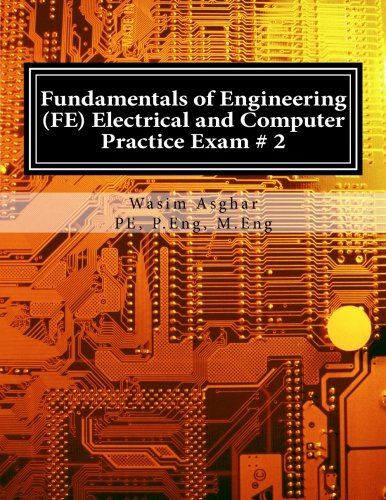 Fundamentals of Engineering (FE) Electrical and Computer – Practice Exam # 2: Full length practice exam containing 110 solved problems based on NCEES® FE CBT Specification Version 9.4