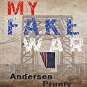 My Fake War (       UNABRIDGED) by Andersen Prunty Narrated by Andersen Prunty