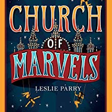 Church of Marvels (       UNABRIDGED) by Leslie Parry Narrated by Denice Stradling