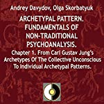 Archetypal Pattern: Fundamentals of Non-Traditional Psychoanalysis, Book 1: From Carl Gustav Jung's Archetypes of the Collective Unconscious to Individual Archetypal Patterns | Andrey Davydov,Olga Skorbatyuk