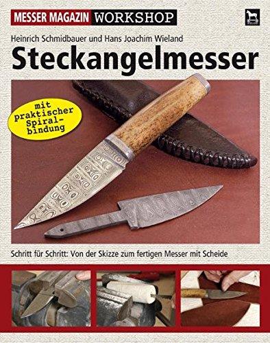 Steckangelmesser: Schritt für Schritt: Vom rohen Stahl zum fertigen Messer mit Scheide (Messer Magazin Workshop)