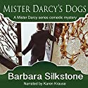 Mister Darcy's Dogs: Pride and Prejudice Contemporary Novella (Mister Darcy Series by Barbara Silkstone) (Volume 1) Audiobook by Barbara Silkstone Narrated by Karen Krause