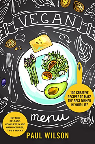 Vegan Menu: 100 Creative Recipes To Make The Best Dinner In Your Life by Paul Wilson