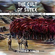 The Cult of Sutek: The Epic of Andrasta and Rondel, Vol. 1 (       UNABRIDGED) by Joshua P. Simon Narrated by Jeffrey Kafer