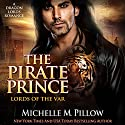 The Pirate Prince: Lords of the Var, Book 5 Audiobook by Michelle M. Pillow Narrated by Michael Ferraiuolo