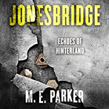 Jonesbridge: Echoes of Hinterland (       UNABRIDGED) by M.E. Parker Narrated by Joel Richards