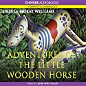 The Adventures of the Little Wooden Horse (       UNABRIDGED) by Ursula Moray Williams Narrated by June Whitfield