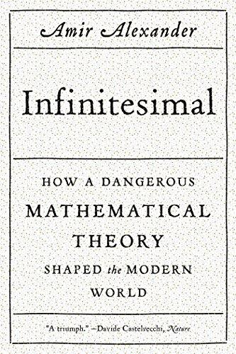 Infinitesimal. How A Dangerous Mathematical Theory Shaped The Modern World