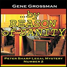 ...By Reason of Sanity: Peter Sharp Legal Mystery, Book 2 Audiobook by Gene Grossman Narrated by Gene Grossman