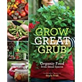 Grow Great Grub: Organic Food from Small Spacesby Gayla Trail