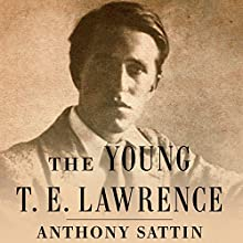 The Young T.E. Lawrence (       UNABRIDGED) by Anthony Sattin Narrated by Anthony Sattin