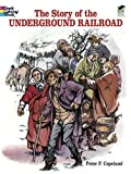 The Story of the Underground Railroad (Dover History Coloring Book) (0486411583) by Copeland, Peter F.